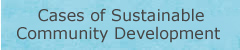 Cases of Sustainable Community Development